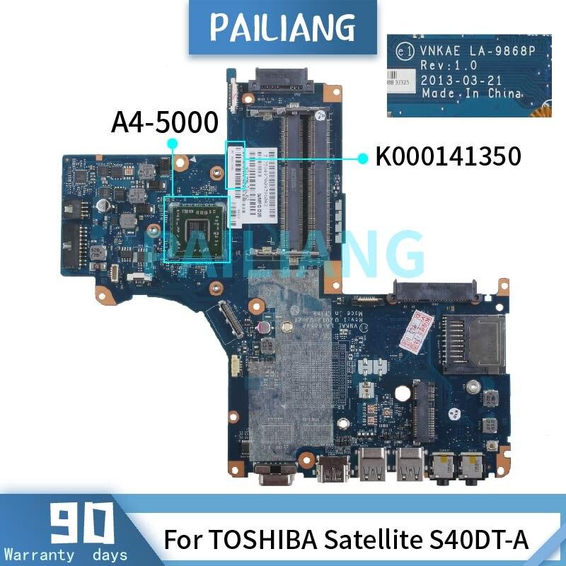 PAILIANG اللوحة الأم لأجهزة الكمبيوتر المحمول توشيبا الأقمار الصناعية S40DT-A A4-5000 اللوحة الرئيسية LA-9868P K000141350 DDR3 tesed