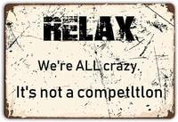 angeloken relax we re all crazy lt snot a competltlon retro metal sign vintage tin sign for plaque poster cafe