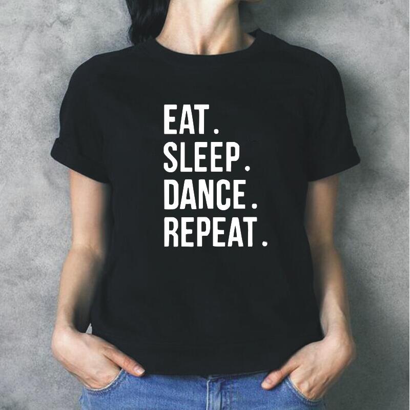 Eat sleep dance repetir engraçado carta impressão t camisa das mulheres topos de manga curta casual camisa femme plus size tshirt camisa