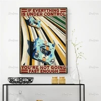 auto racing driver race car poster if everything is under control youre not going wall prints home decor canvas floating frame