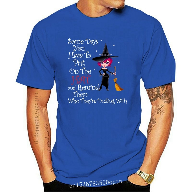 2021 New Witch Some Days You Have To Put On The Hat And Remind Them Who TheyRe Dealing With T-Shirt