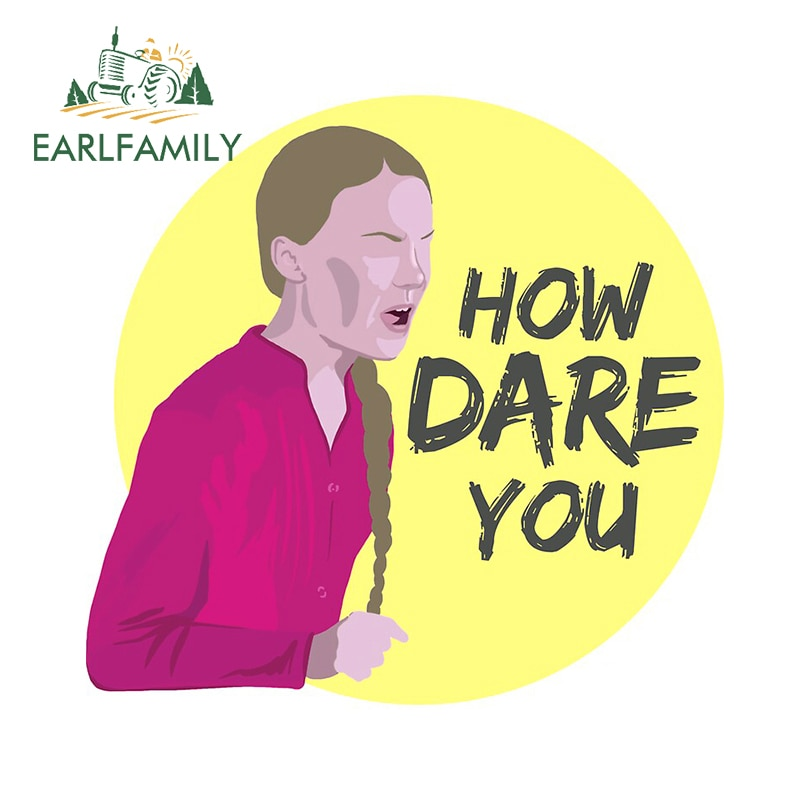 EARLFAMILY 13cm x 12.7cm Car Sticker How Dare You! Vinyl Caring for The Environment Decal Cartoon Gr
