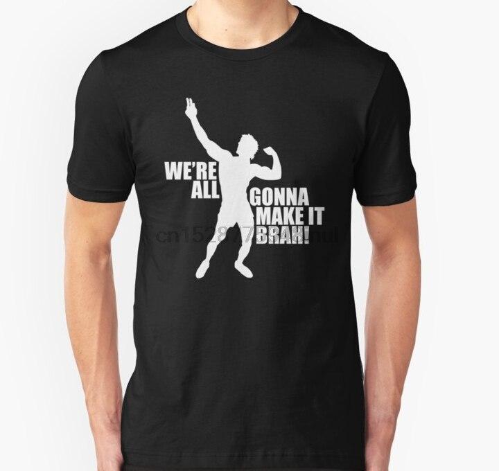 Make It Brah Are All Gonna Shirt Women t-shirt Men Short sleeve White Unisex T tshirt Zyzz We