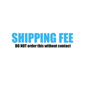 Additional Shipping Fee - DO NOT BUY IT without contacting us.