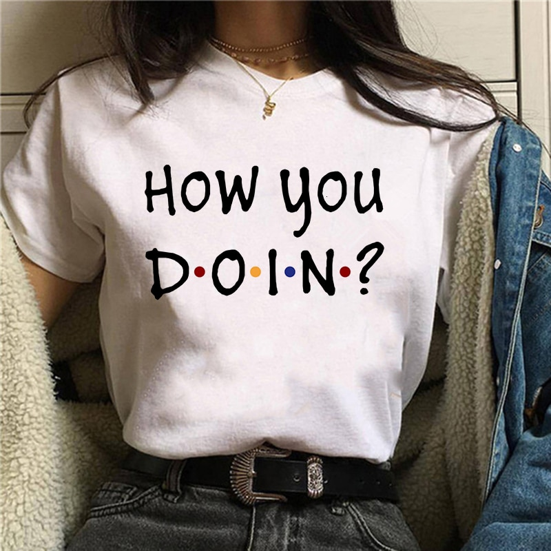 FRIENDS HOW YOU DOIN Letter Print t shirt Women Casual Funny t shirt For Lady Top Tee Hipster illuminati t shirt fashion brand dont trust anyone graphic tee letter print men t shirt casual funny shirt lw