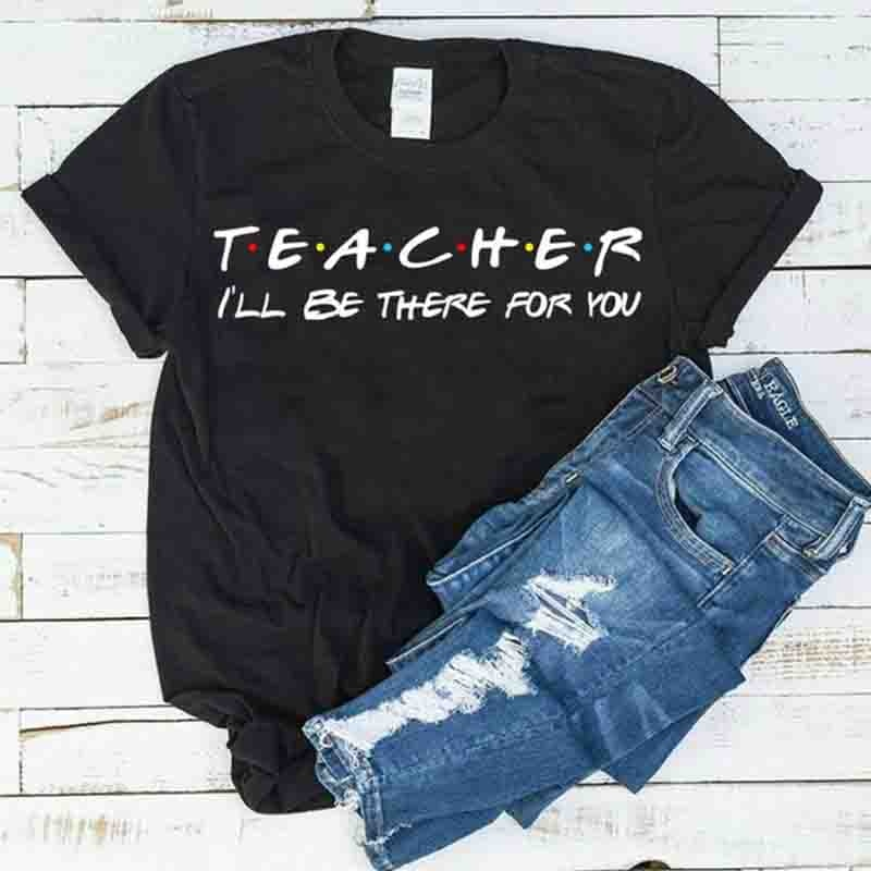 Teacher I'll There for You школьная футболка размера плюс Harajuku женские рубашки Топы с коротким рукавом Camisas Mujer Прямая поставка