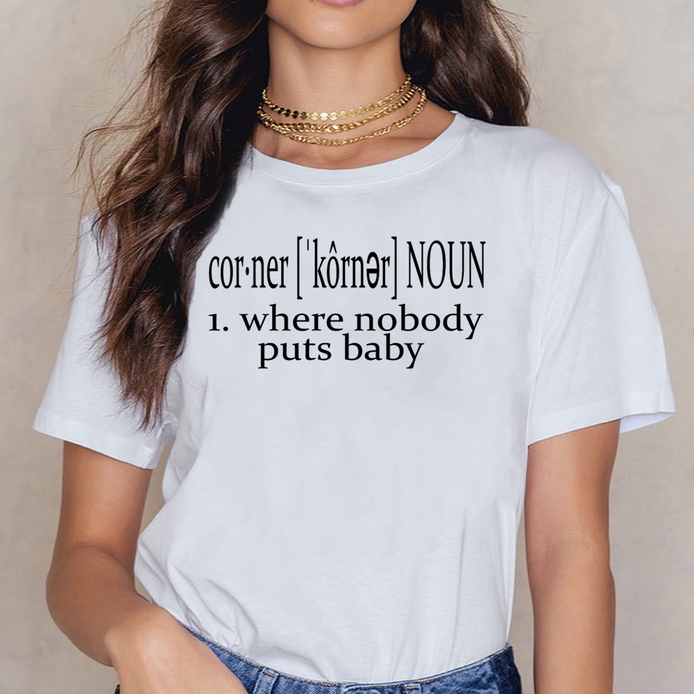 Topy T Shirt kobiety brudny taniec cytat dziecko w rogu Humor biały nadruk koszula damska