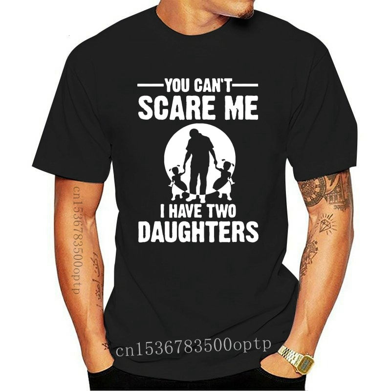 New You Can't Scare Me I Have Two Daughter Fathers Day Gift For Dad 100% Cotton Funny Mens T Shirt Short Sleeve Tops Tees