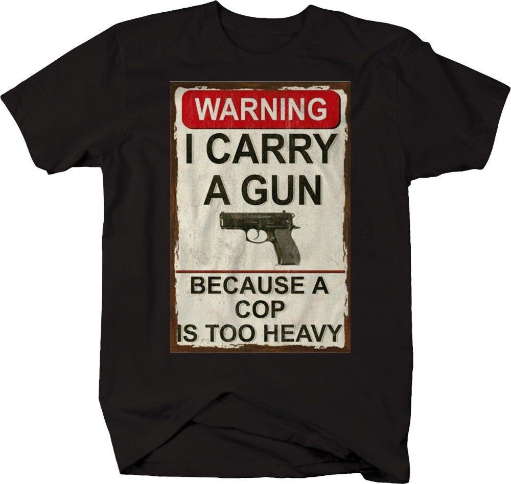 2019 de moda caliente llevar un arma un policía demasiado pesado 2A NRA camiseta Tee shirt
