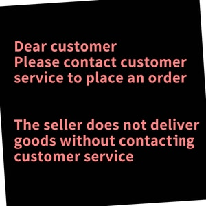 Customer Please contact customer service to place an order The seller does not deliver goods without contacting customer