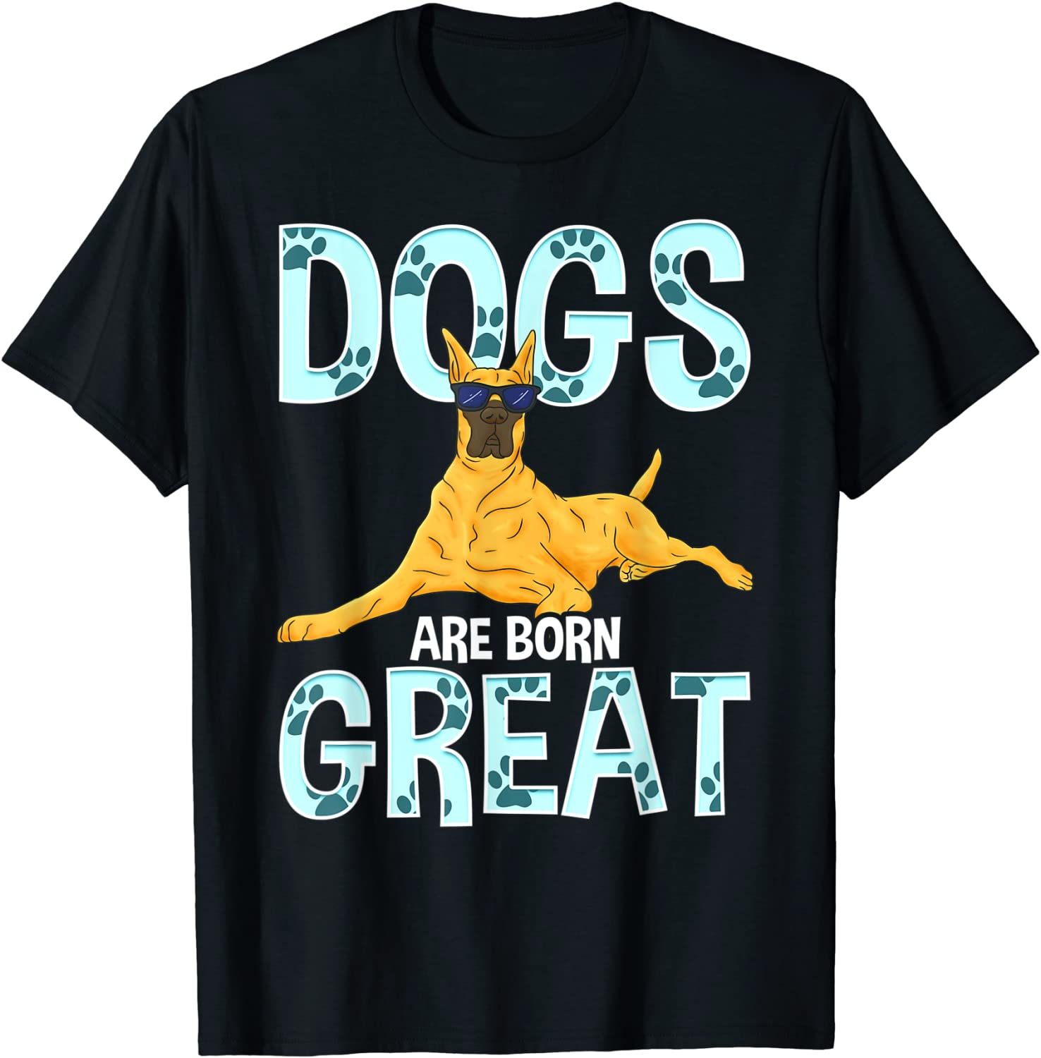Great Dane In Sunglasses Dogs Are Born Great T-Shirt
