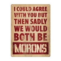 we would both be morons tin sign metal sign metal poster metal decor metal painting wall sticker wall sign wall