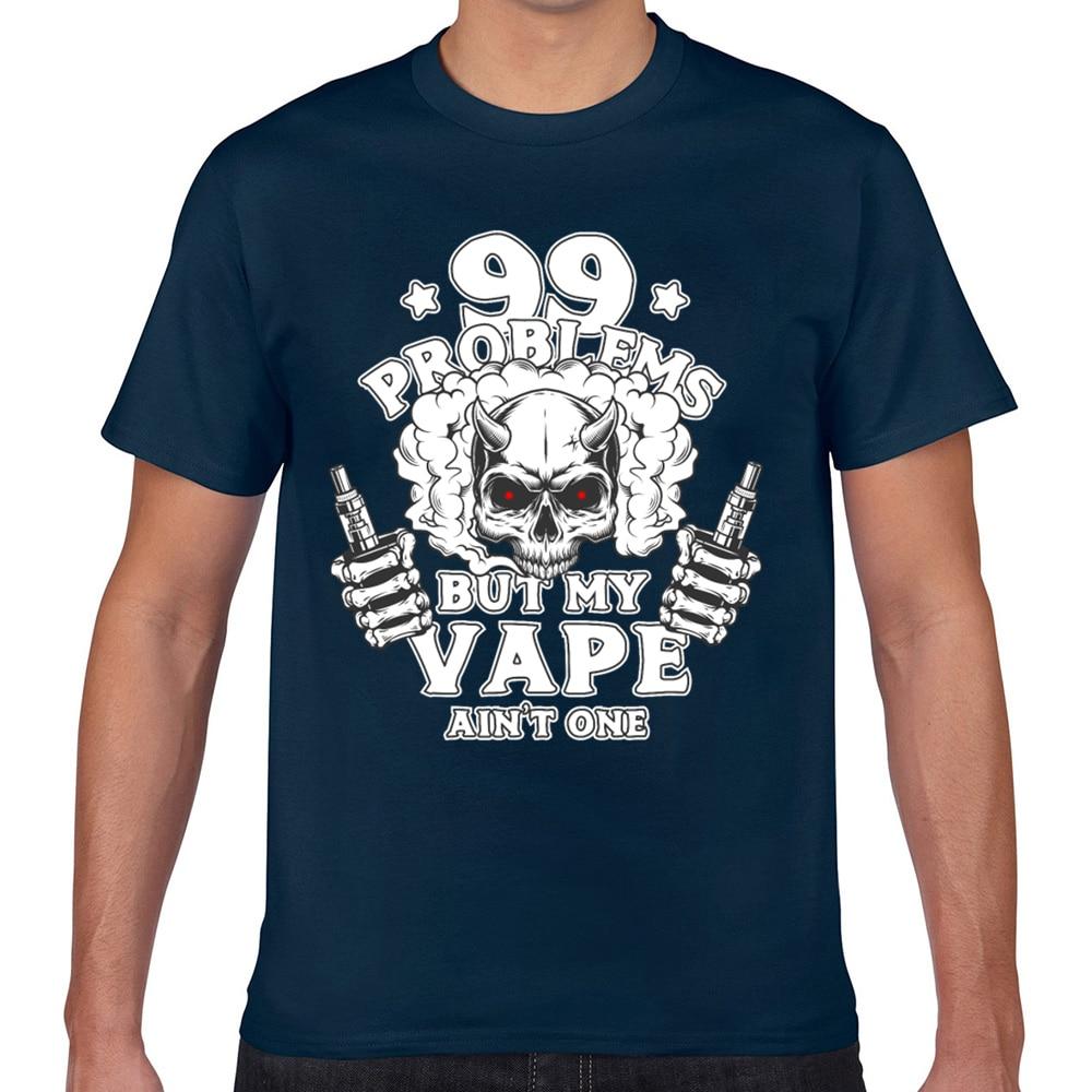 Tops T Shirt Men 99 problems vape vaper Design Black Geek Custom Male Tshirt XXX