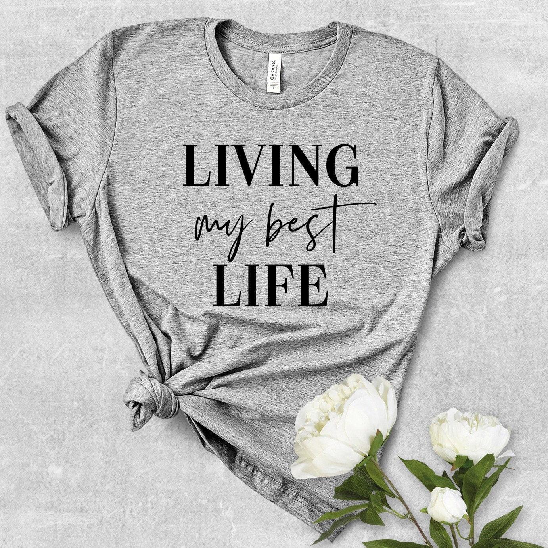 Living My Best Life Shirt, Life, Funny T Motivational Workout Yoga Shirt,Trendy Shirt