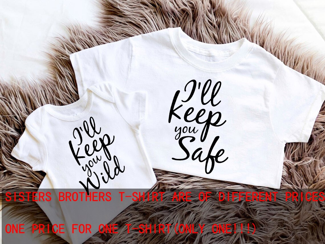 Sibling Shirt I will keep you Safe and Wild Brother Sister Shirt big Sister tops Brothers matching t