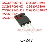 10PCS OSG65R069HZ OSG65R099HZ OSG65R140HSZ OSG65R125H OSG65R200H OSG80R069H OSG80R250H OSG55R030HZ TO-247