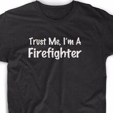 2019 Summer Style Fashion Trust Me Im A Firefighter T Shirt Fireman Fire Rescue Tee Pride EMT Tee shirt