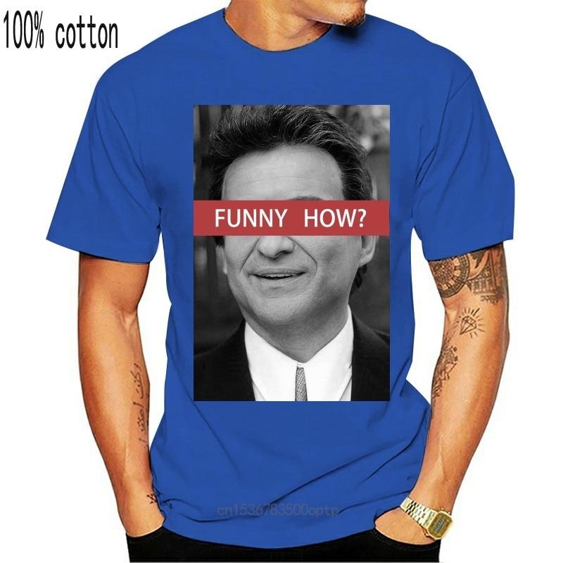 New FUNNY HOW? T Shirt goodfellas mafia gangster movie film joe pesci casino robert de niro mob