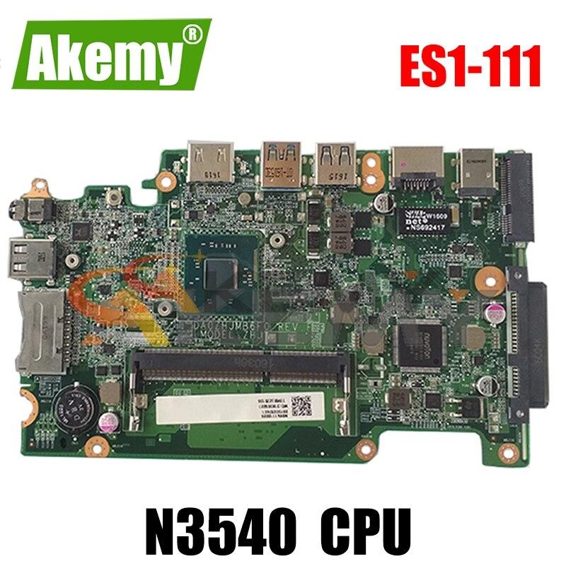 AKEMY NBVA111001 NB.VA111.001 اللوحة الرئيسية لشركة أيسر أسباير ES1-111 اللوحة الأم لأجهزة الكمبيوتر المحمول DA0ZHJMB6F0 N3540 وحدة المعالجة المركزية