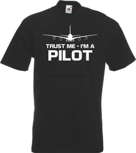 Newest 2019 Fashion Trust Me Im a Pilot TShirt Funny Flight Captain Flying Aeroplane Gift T-Shirt T Shirt