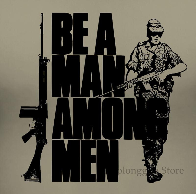 FN FAL Be A Man Among Men T Shirt Rhodesian Foreign Legion British L1A1 Rifle 100% cotton men T shirt Women Tops tee
