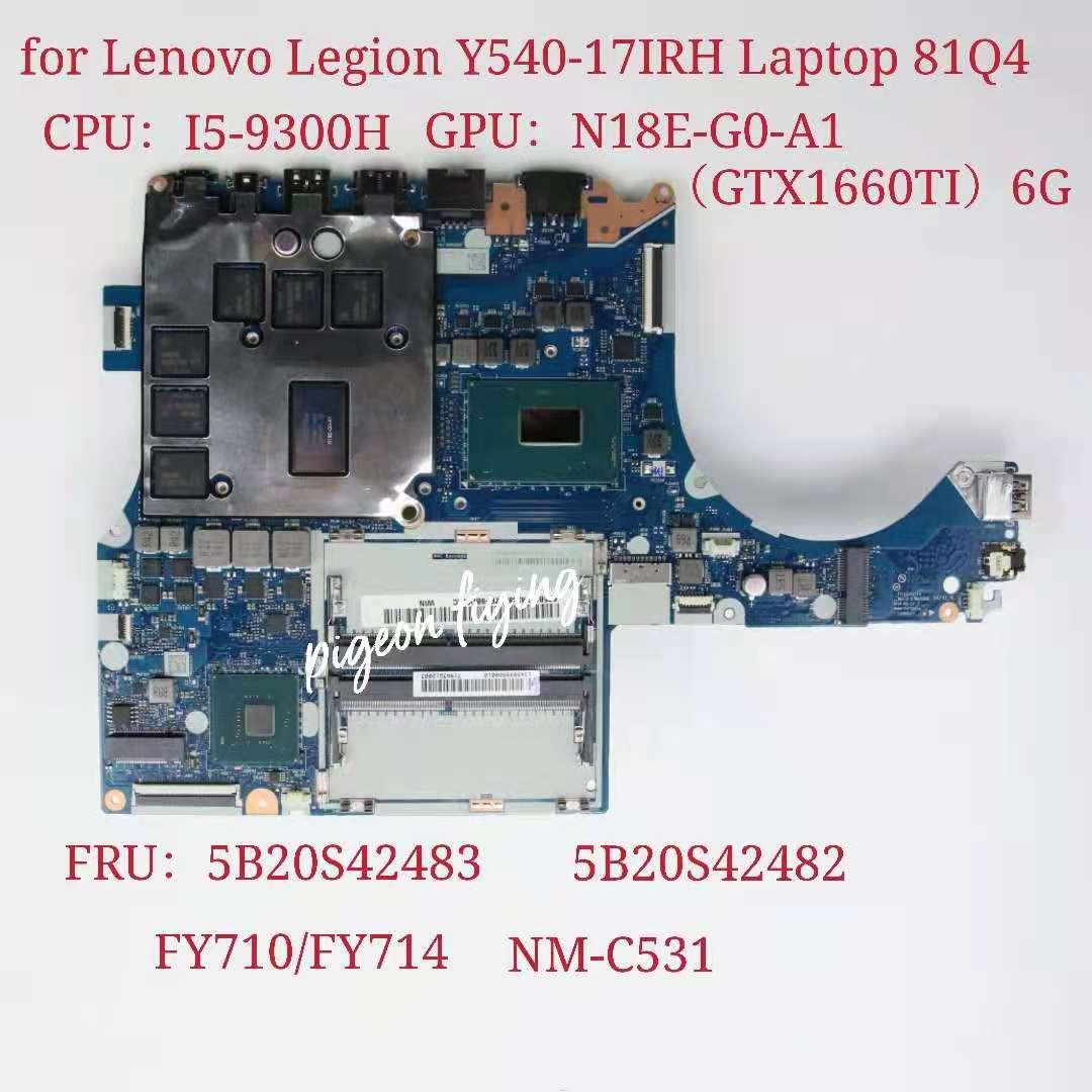 FY710/FY714 NM-C531 لينوفو فيلق Y540-17IRH اللوحة الأم وحدة المعالجة المركزية: I5-9300H وحدة معالجة الرسومات: N18E-G0-A1(GTX1660TI) 6G FRU 5B20S42483
