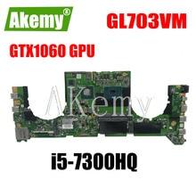GL703VM DA0BKNMBAB0 w/ i5-7300HQ CPU GTX1060 N17E-G1-A1 GPU pour For For For Asus GL703VM GL703V ordinateur portable carte mère carte mère