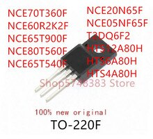 10 шт. NCE70T360F NCE60R2K2F NCE65T900F NCE80T560F NCE65T540F NCE20N65F NCE05NF65F T2DQ6F2 HTS12A80H HTS6A80H HTS4A80H TO 220F