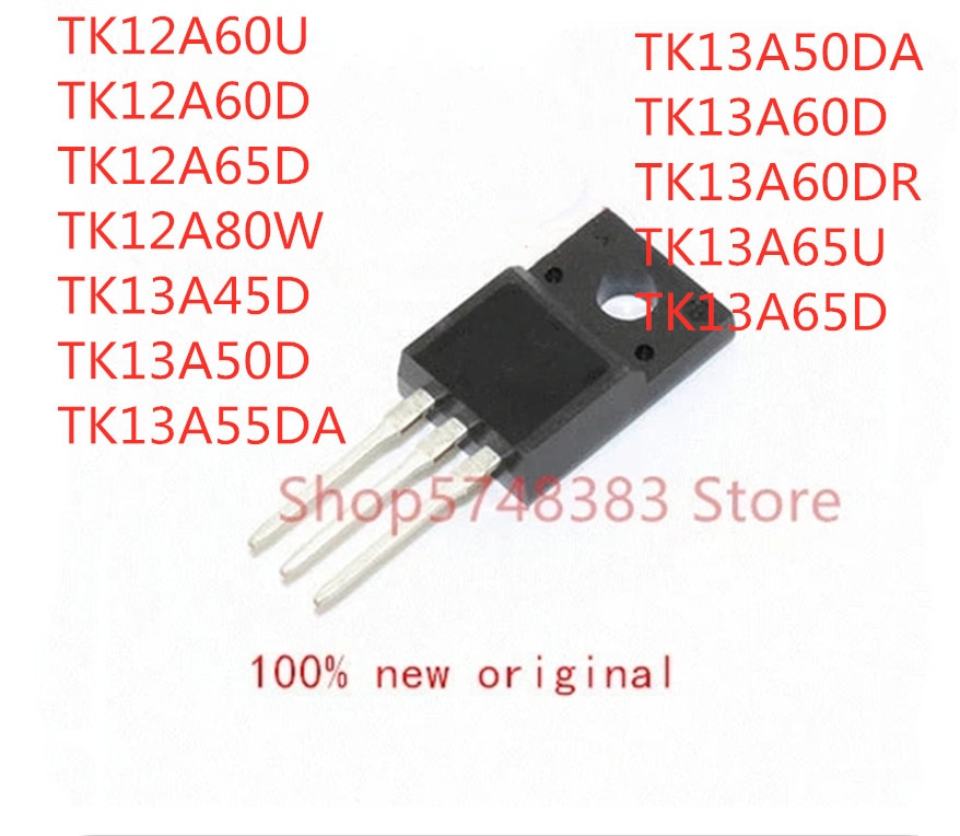 10PCS TK12A60U TK12A60D TK12A65D TK12A80W TK13A45D TK13A50D TK13A55DA TK13A50DA TK13A60D TK13A60DR TK13A65U TK13A65D TO-220F