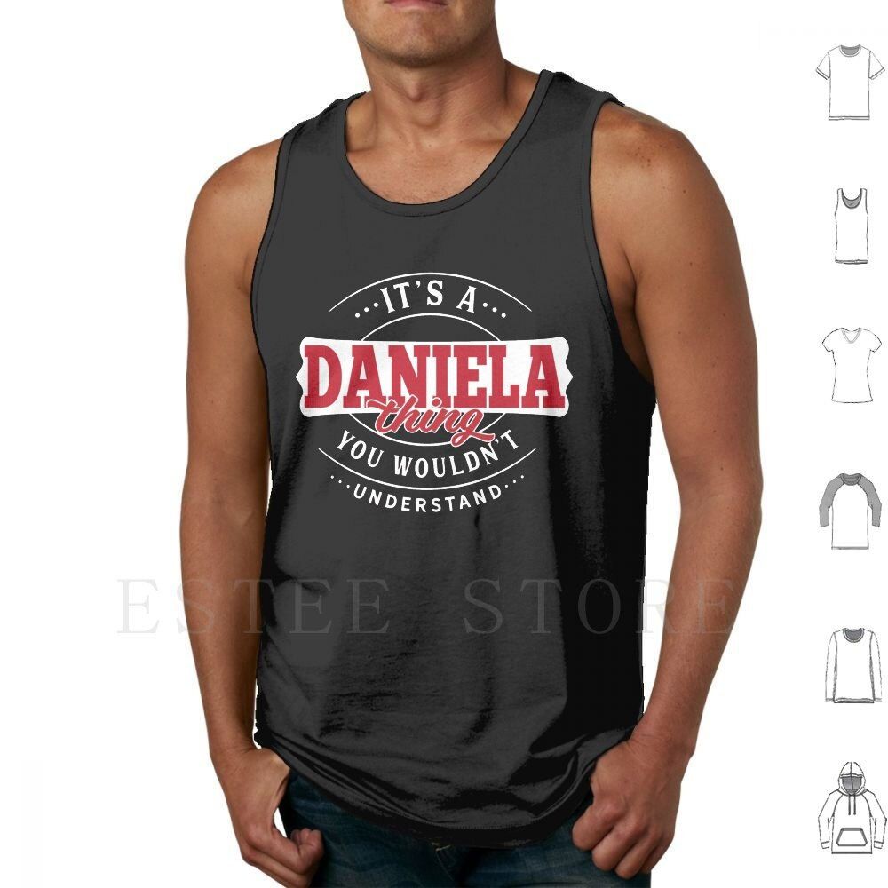 Daniela Thing You Wouldn'T Understand Tank Tops Vest Sleeveless Daniela About Daniela Last Name Name Is Daniela First Name
