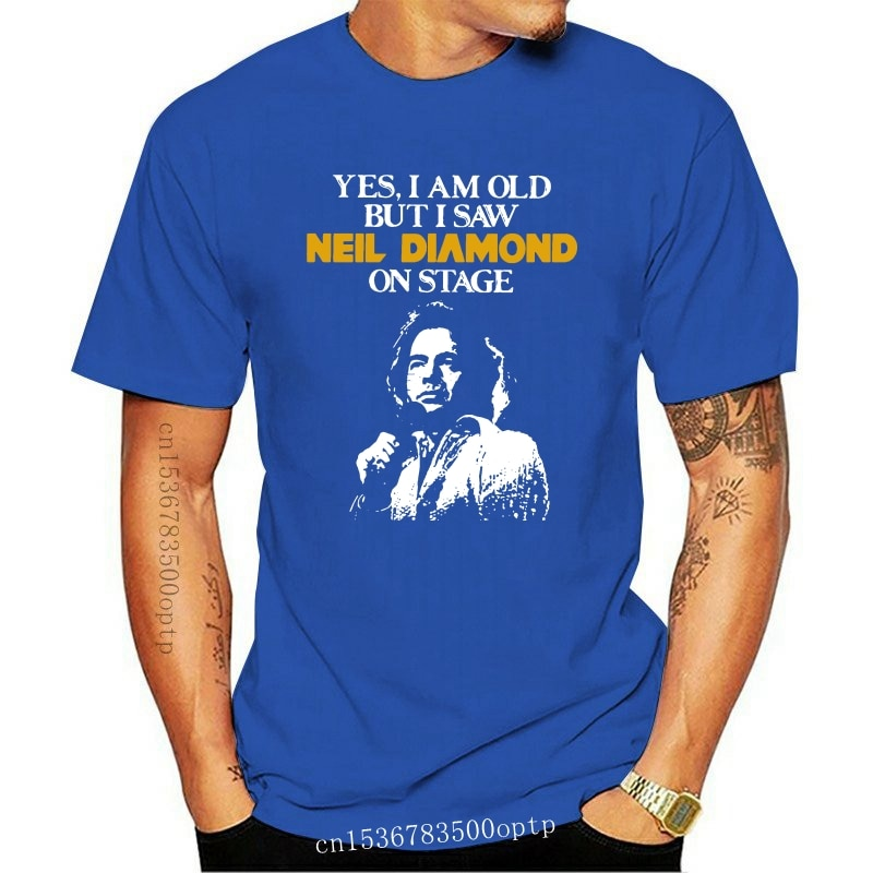 New Yes I am old but I saw Neil Diamond on stage shirt