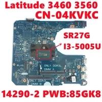 cn 04kvkc 04kvkc 4kvkc for dell latitude 3460 3560 laptop motherboard 14290 2 pwb85gk8 w sr27g i3 5005u cpu 100 fully tested