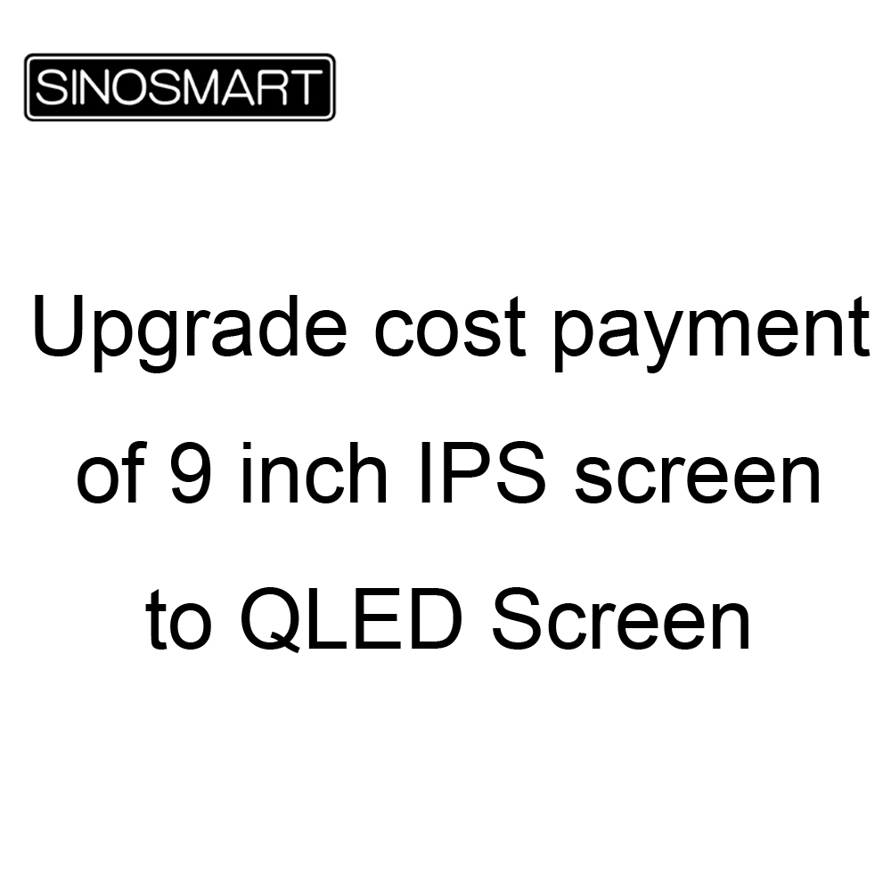 Payment link of 9 inch 2.5D QLED screen upgrade cost of SINOSMART Car GPS Player