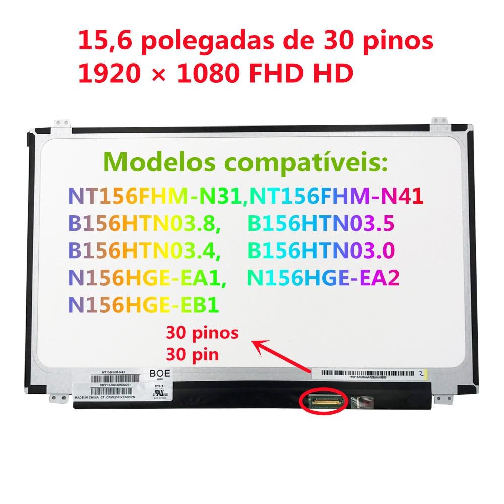 NT156FHM-N41 ، NT156FHM-N42 ، NT156FHM-N31 ، B156HTN03.6 ، N156HGE-EA1 ، B156HTN03.4 ، B156HTN03.5 ، B156HTN03.8 ، 1920*1080 EDP 30 Pines.