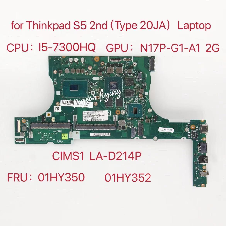 CIMS1 LA-D214P ل Thinkapd S5 2nd الجنرال (نوع 20JA) اللوحة الأم وحدة المعالجة المركزية: I5-7300HQ وحدة معالجة الرسومات: N17P-G1-A1 2G FRU:01HY351 01HY352 01HY35