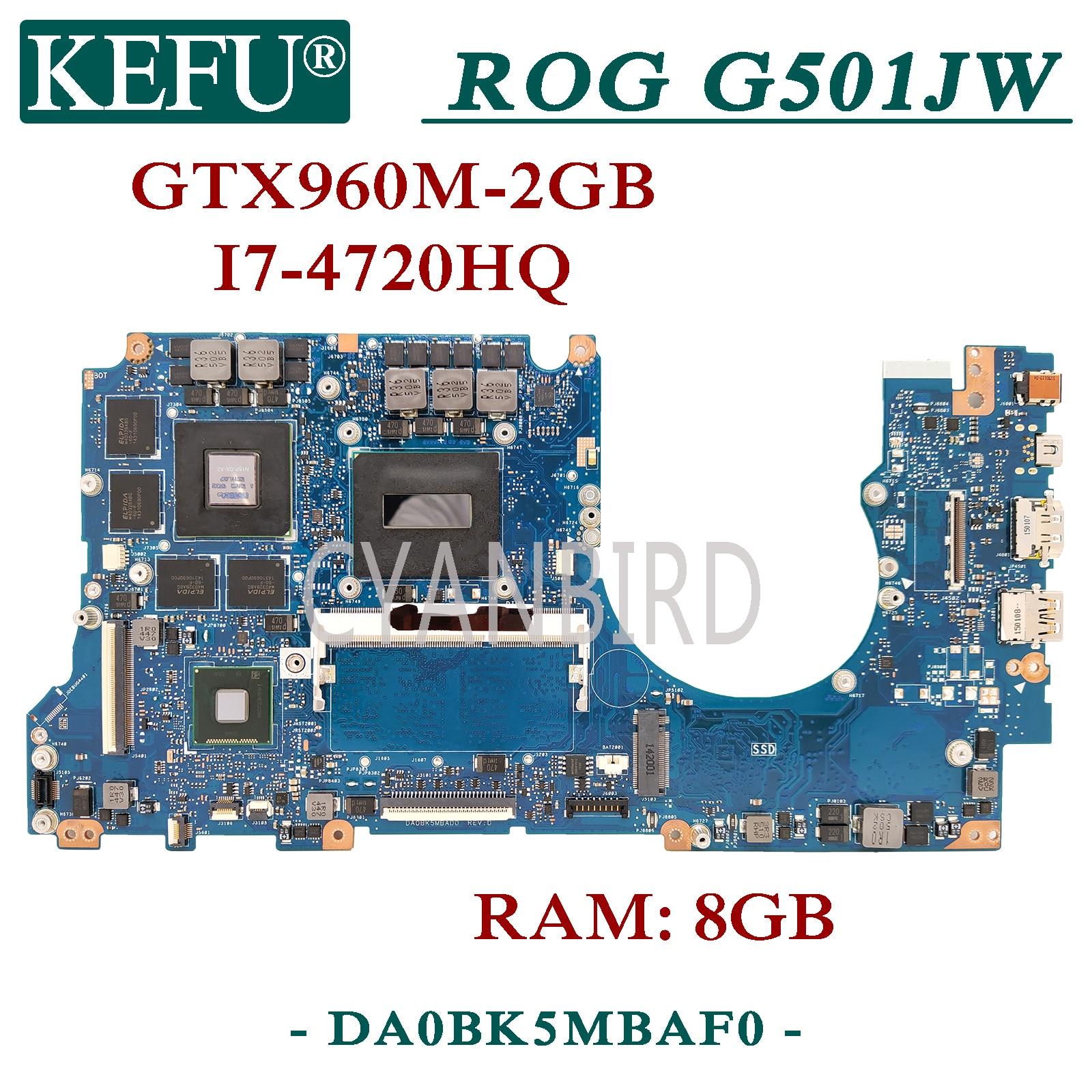 KEFU DA0BK5MBAF0 الأصلي اللوحة الرئيسية ل ASUS ROG G501JW G501J N501JW N501J مع 8GB-RAM I7-4720HQ GTX960M-2GB اللوحة الأم للكمبيوتر المحمول