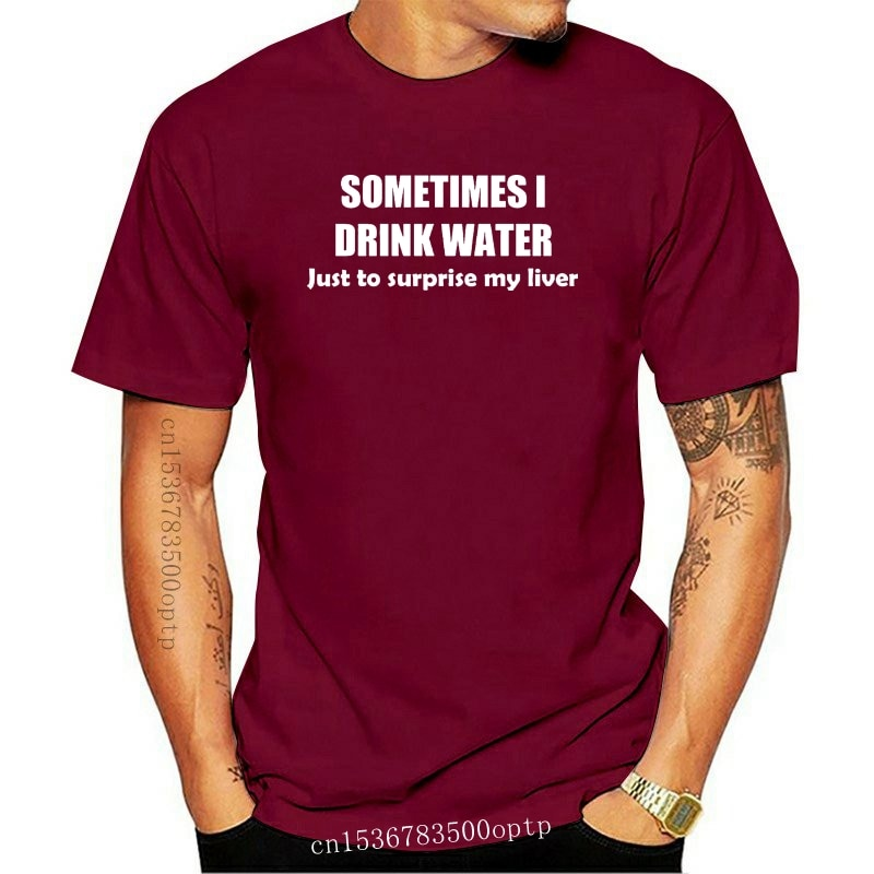 New Sometimes I Drink Water Mens Funny T Shirt Pub Drinking Alcohol Novelty Gift Funny Tee Shirt