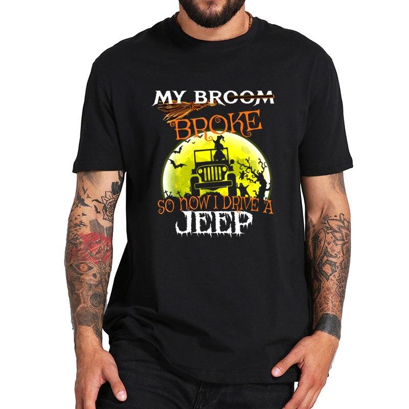 Mi escoba se rompe, así que ahora conduzco una camiseta de coche-Halloween calabaza bruja Camiseta 100% algodón cuello redondo transpirable camisetas talla europea