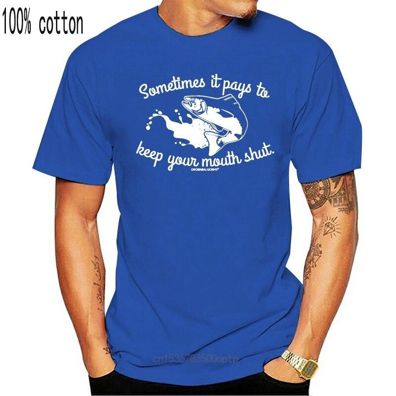 New Sometimes It Pays To Keep Your Mouth Shut T-SHIRT Fishing Funny Gift Birthday Cartoon t shirt men Unisex 2021 Fashion tshirt