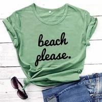 beach please new arrival funny t shirt vacation shirt travel shirts beach shirts tx5481