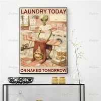 laundry today or naked tomorrow poster funny alien print laundry room signs bathroom wall art home decor prints canvas