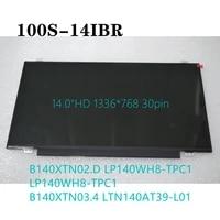 ideapad 300 14ibr laptop lcd screen 14 0hd 1336768 30pin b140xtn03 4 ltn140at39 l01 5d10h45205 5d10k41714 5d10k81457