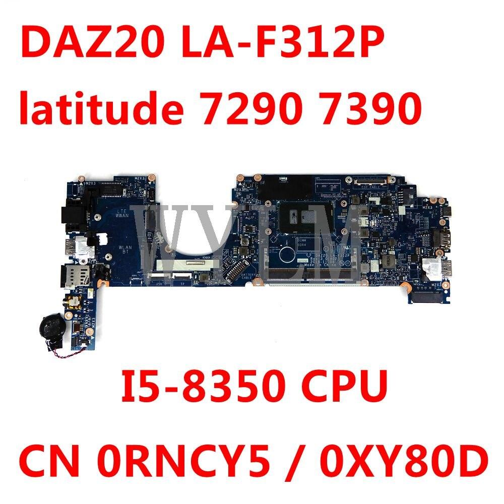 CN 0RNCY5 / 0XY80D لديل خط العرض 7290 7390 I5-8350 CPU اللوحة المحمول DAZ20 LA-F312P 100% اختبار العامل جيدا