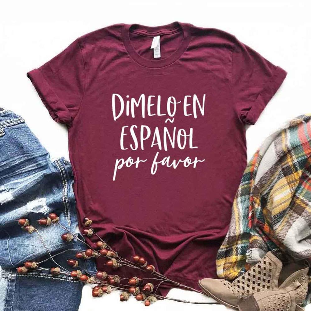 Dimelo En español Por Favor mujeres camisetas algodón Casual divertida camiseta para señora Top Tee Hipster 6 colores NA-659