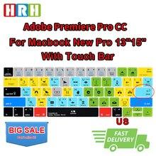 HRH Adobe Premiere Pro CC fonction de raccourci clavier Silicone couverture clavier peau pour Macbook Pro13 15 barre tactile A1706/A2159