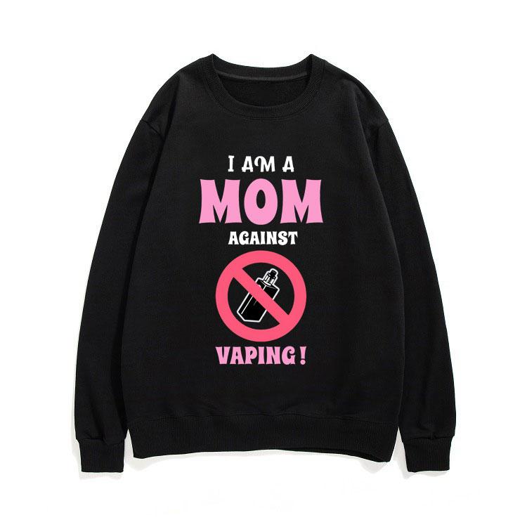 I Am Mom Against Vaping Sweatshirt Unisex Harajuku Creative Pullover Hip Hop Sportswear Men Women Fashion Loose Style Tracksuit