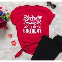 thankful and blessed its my birthday trendy unisex shirt women fashion birthday gift graphic art tee top tx5544
