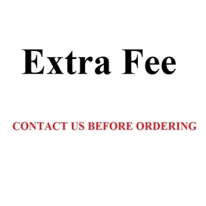 Please Contact Us Before Ordering Extra Fee Shipping Fee Shipping Cost To Add the Fee