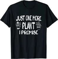 just one more plant i promise funny houseplant collector mens t shirt