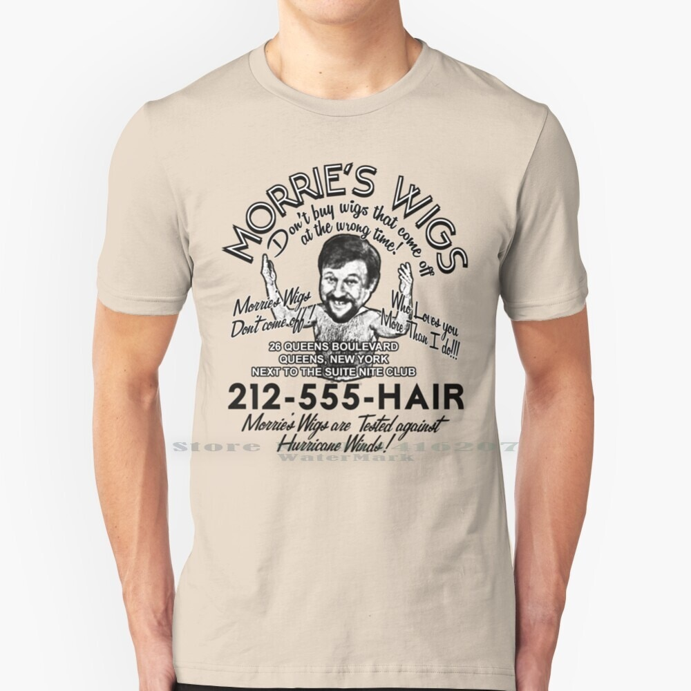 Morries Wigs T Shirt 100% Pure Cotton Morries Wigs Goodfellas Dont Buy Wigs That Come Off At The Wrong Time Who Loves You More